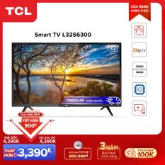 Smart TV TCL 32 inch HD wifi – L32S6300 – HDR, Micro Dimming, Dolby, Chromecast, T-cast – Tivi giá rẻ chất lượng – Bảo hành 3 năm