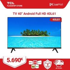 [Trả góp 0%]Smart TV TCL Android 8.0 40 inch Full HD .wifi – 40L61 – HDR Dolby Chromecast T-cast AI+IN. Màn hình tràn viền – Tivi giá rẻ chất lượng – Bảo hành 3 năm