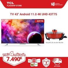 """[Sản phẩm mới 2021] 43"""" 4K UHD Android Tivi TCL 43T75 – Gam Màu Rộng , HDR , Dolby Audio – Bảo Hành 3 Năm , trả góp 0%"""