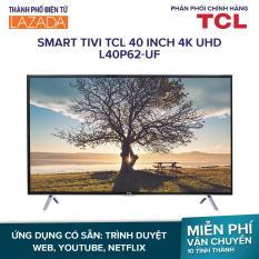 Smart Tivi TCL 40 inch 4K UHD L40P62-UF