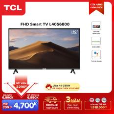 Smart TV TCL Android 8.0 40 inch Full HD wifi – L40S6800 – HDR, Micro Dimming., Dolby, Chromecast, T-cast, AI+IN – Tivi giá rẻ chất lượng – Bảo hành 3 năm