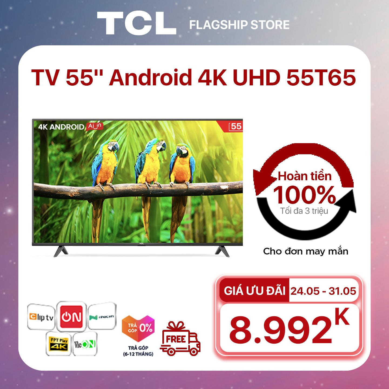 """[GIÁ CUỐI 8.990K] 55"""" 4K UHD Android Tivi TCL 55T65 – Gam Màu Rộng , HDR , Dolby Audio – Bảo Hành 3 Năm , trả góp 0% – Nâng Cấp của 55T6"""