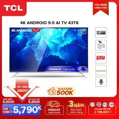【5790k=6490k-500k voucher】Smart TV TCL Android 9.0 43 inch 4K UHD wifi – 43T6 – HDR, Micro Dimming, Dolby, Chromecast, T-cast, AI+IN – Tivi giá rẻ chất lượng – Bảo hành 3 năm.
