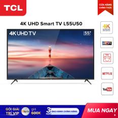 Smart TV 55 inch TCL 4K UHD wifi – L55U50 – HDR . Micro Dimming, Dolby, T-cast – Tivi giá rẻ chất lượng – Bảo hành 3 năm