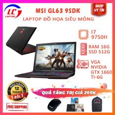 Laptop Gaming Cực Đỉnh MSI GL63 9SDK, Chip 12 Luồng Render Cực Mạnh, i7-9750H, VGA NVIDIA GTX 1660 Ti-6G, LaptopLC298
