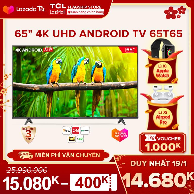 """【Click săn Apple Watch】[Sản phẩm mới 2021] 65"""" 4K UHD Android Tivi TCL 65T65 – Gam Màu Rộng , HDR , Dolby Audio – Bảo Hành 3 Năm , trả góp 0% – Nâng Cấp của 65T6"""