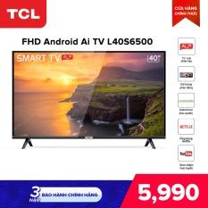 Smart TV TCL Android 8.0 40 inch Full HD wifi – L40S6500 – HDR, Micro Dimming, Dolby, Chromecast, T-cast, AI+IN – Tivi giá rẻ chất lượng – Bảo hành 3 năm