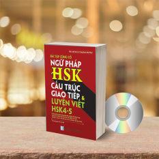 Bài Tập Củng Cố Ngữ Pháp HSK – Cấu Trúc Giao Tiếp & Luyện Viết HSK 4-5 Kèm Đáp Án + DVD quà tặng
