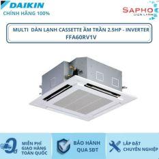 Máy Lạnh Multi Dàn Lạnh Cassette Âm Trần FFA60RV1V – 2.5hp – 22000btu Inverter R32 – Hàng chính hãng – Điện máy SAPHO