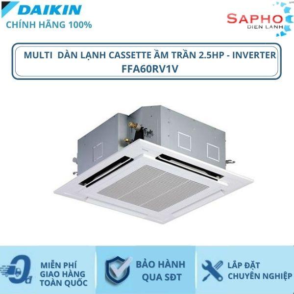 Máy Lạnh Multi Dàn Lạnh Cassette Âm Trần FFA60RV1V – 2.5hp – 22000btu Inverter R32 - Hàng chính hãng -...