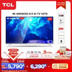 Smart TV TCL Android 9.0 43 inch 4K UHD wifi – 43T6 – HDR, Micro Dimming, Dolby, Chromecast, T-cast, AI+IN – Tivi giá rẻ chất lượng – Bảo hành 3 năm.