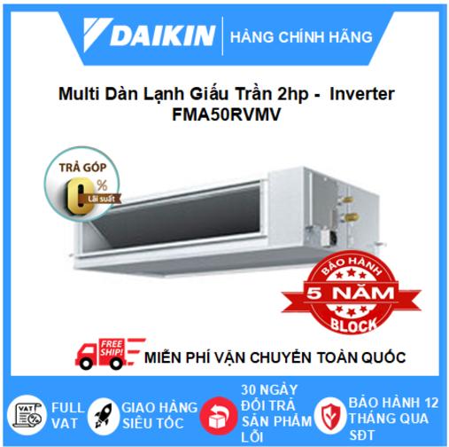Máy Lạnh Multi Dàn Lạnh Giấu Trần FMA50RVMV – 2hp – 18000btu Inverter R32 – Điều hòa chính hãng – Điện máy SAPHO