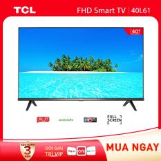 Smart TV TCL Android 8.0 40 inch Full HD wifi – 40L61 – HDR. Dolby, Chromecast, T-cast, AI+IN, Màn hình tràn viền – Tivi giá rẻ chất lượng – Bảo hành 3 năm