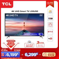 Smart TV 55 inch TCL 4K UHD wifi – L55U50 – HDR, Micro Dimming, Dolby, T-cast – Tivi giá rẻ chất lượng – Bảo hành 3 năm