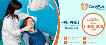 TPHCM - Gói chăm sóc răng toàn diện tại Phòng khám Đa khoa CarePlusViệt Nam
