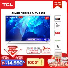 Smart TV TCL Android 9.0 65 inch 4K UHD wifi – 65T6 – HDR, Micro Dimming, Dolby, Chromecast, T-cast, AI+IN – Tivi giá rẻ chất lượng – Bảo hành 3 năm
