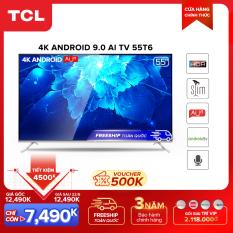 【7490k=8490k-1000k voucher】Smart TV TCL Android 9.0 55 inch 4K UHD wifi – 55T6 – HDR . Micro Dimming, Dolby, Chromecast, T-cast, AI+IN – Tivi giá rẻ chất lượng – Bảo hành 3 năm.