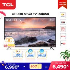 Smart TV 50 inch TCL 4K UHD wifi – L50U50 – HDR, Micro Dimming, Dolby, T-cast – Tivi giá rẻ chất lượng – Bảo hành 3 năm