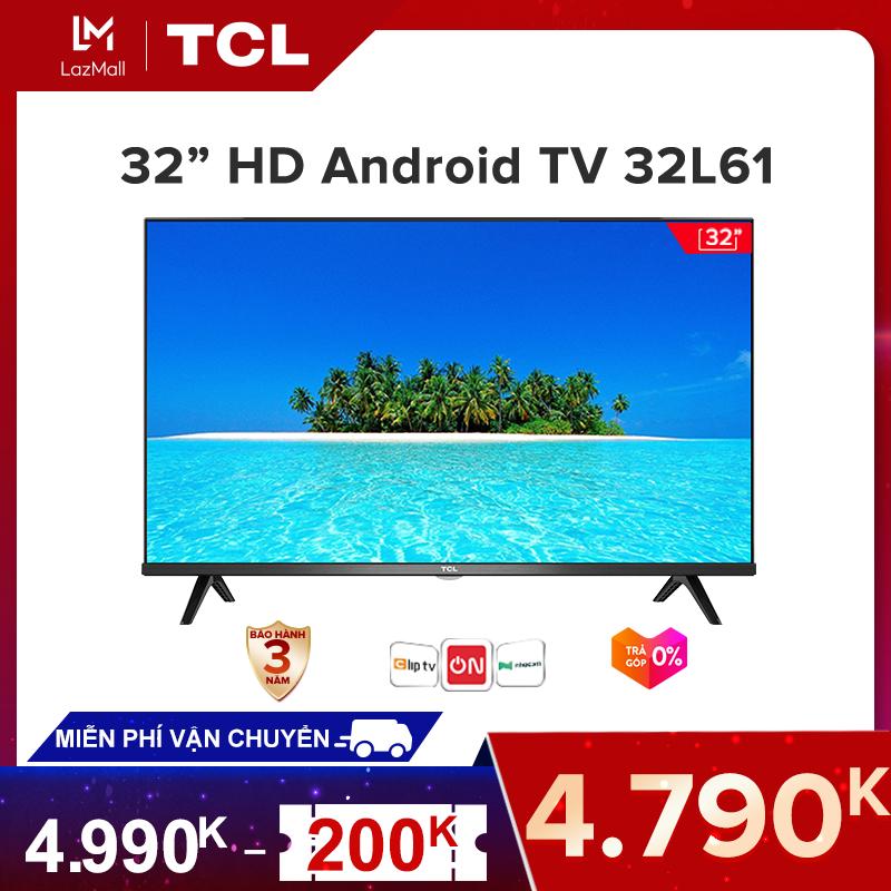 [GIÁ CUỐI 4.790K] Smart TV TCL Android 8.0 32 inch HD wifi – 32L61 – HDR, Micro Dimming, Dolby, Chromecast, T-cast, AI+IN – Tivi giá rẻ chất lượng – Bảo hành 3 năm