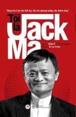 Tôi Là Jack Ma (Tái Bản 2019)