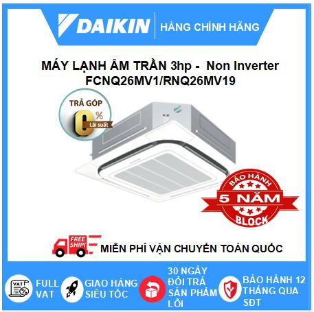 Máy Lạnh Âm Trần FCNQ26MV1/RNQ26MV19 – 3hp – Daikin 26000btu – Non Inverter – Một chiều lạnh Gas R410 (Remote Không Dây) – Điều hòa chính hãng – Điện máy SAPHO