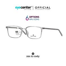 Gọng kính cận nam nữ chính hãng ZAC & CODY lõi thép chống gãy nhiều màu casual.01 by Eye Center Vietnam