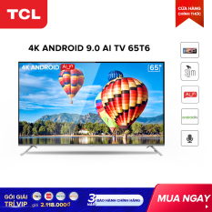 Smart TV TCL Android 9.0 65 inch 4K UHD wifi – 65T6 – HDR . Micro Dimming, Dolby, Chromecast, T-cast, AI+IN – Tivi giá rẻ chất lượng – Bảo hành 3 năm