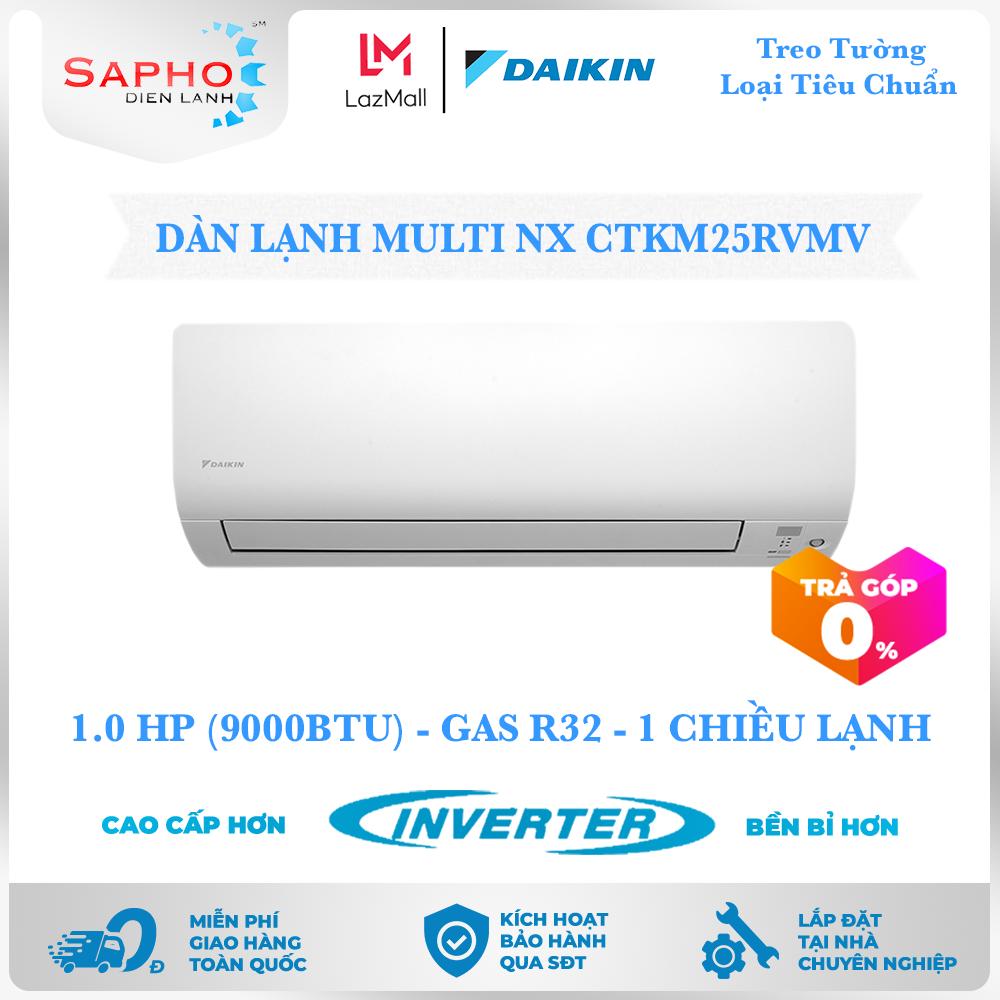 [Free Lắp HCM] Máy Lạnh Multi NX Daikin Inverter Chỉ Dàn Lạnh CTKM25RVMV 1.0 HP 9000btu Gas R32 Treo Tường 1 Chiều Lạnh Điều Hòa Multi Daikin – Điện Máy Sapho