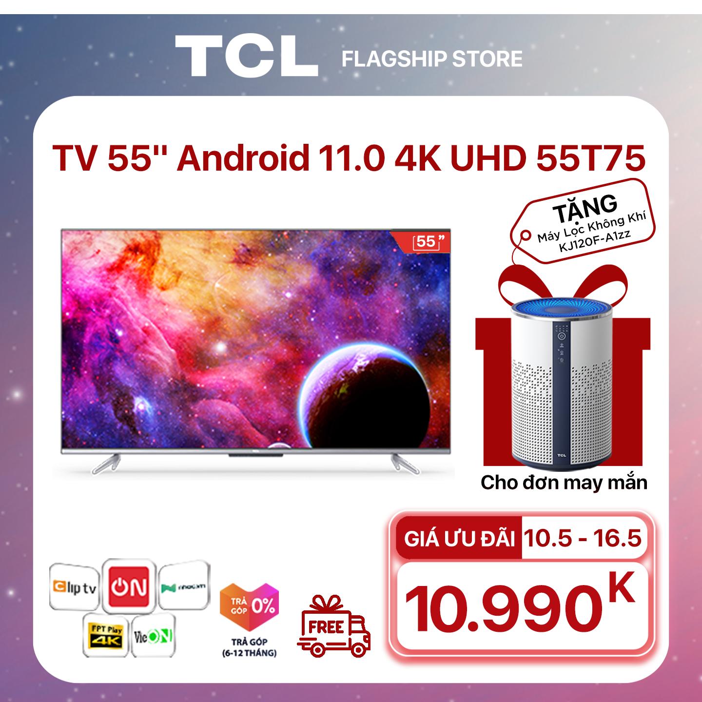 """[GIÁ CUỐI 10.990K] 55"""" 4K UHD Android Tivi TCL 55T75 – Gam Màu Rộng , HDR , Dolby Audio – Bảo Hành 3 Năm , trả góp 0% – Nâng Cấp của 55P715"""