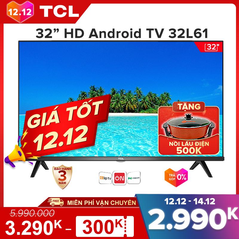 【Click săn iPhone 12】Smart TV TCL Android 8.0 32 inch HD wifi – 32L61 – HDR, Micro Dimming, Dolby, Chromecast, T-cast, AI+IN – Tivi giá rẻ chất lượng – Bảo hành 3 năm