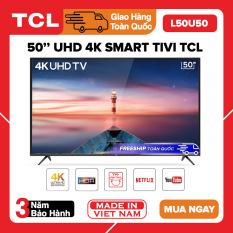 [TRẢ GÓP 0%] Smart Tivi TCL 50 inch UHD 4K – Model L50U50 HDR, Mirco Dimming, Dolby, T-Cast, Tivi Giá Rẻ – Bảo Hành 3 Năm