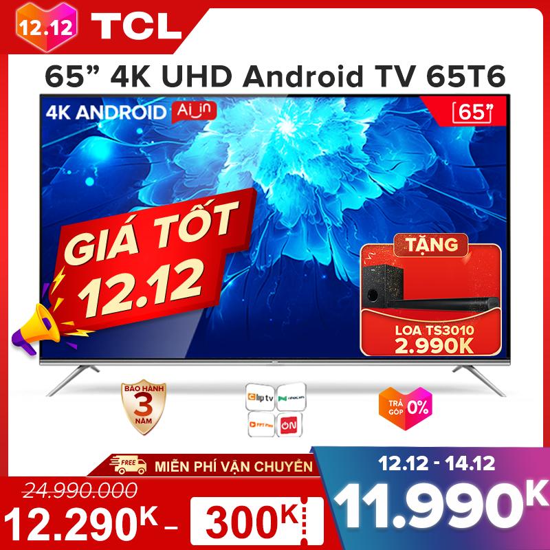 【Tặng Soundbar 2.990K】TV TCL 65 inch Android 9.0 4K UHD. wifi – 65T6 – HDR, Micro Dimming, Dolby, Chromecast, T-cast, AI+IN – Tivi giá rẻ chất lượng – Bảo hành 3 năm..