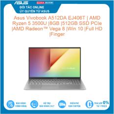 Laptop Asus Vivobook A512DA EJ406T |Ryzen 5 3500U 8GB 512GB SSD PCIe AMD Radeon Vega 8 Win 10 Full HD Finger Hàng mới 100%, bảo hành chính hãng