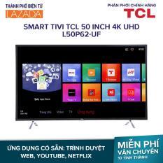 Smart Tivi TCL 50 inch 4K UHD L50P62-UF