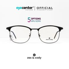Gọng kính cận nam nữ chính hãng ZAC & CODY C05 nhựa phối kim loại, siêu nhẹ, chống gỉ cao cấp Hàn Quốc nhập khẩu by Eye Center Vietnam