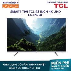 Smart Tivi TCL 43 inch 4K UHD L43P6-UF