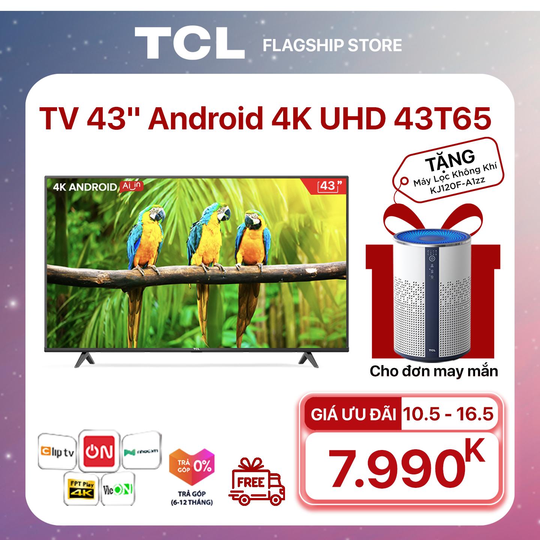 """[GIÁ CUỐI 5.990K] 43"""" 4K UHD Android Tivi TCL 43T65 – Gam Màu Rộng , HDR , Dolby Audio – Bảo Hành 3 Năm , trả góp 0% – Nâng Cấp của 43T6."""