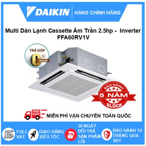 Máy Lạnh Multi Dàn Lạnh Cassette Âm Trần FFA60RV1V – 2.5hp – 22000btu Inverter R32 – Điều hòa chính hãng – Điện máy SAPHO
