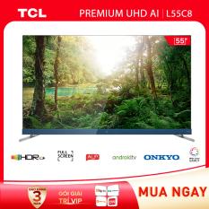 Android Tivi TCL 55 inch 4K UHD L55C8 – HDR – Micro Dimmin, Dolby, T-cast – Tivi giá rẻ chất lượng – Bảo hành 3 năm.