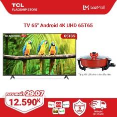 """65"""" 4K UHD Android 9.0 Tivi TCL 65T65 – Gam Màu Rộng , HDR , Dolby Audio – Bảo Hành 3 Năm , trả góp 0% – Nâng Cấp của 65T6"""
