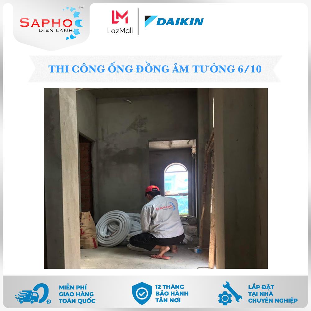 [Bảo Hành 5 Năm] Thi Công Ống Đồng Âm Tường 6/10 7 Dem Thái Lan Cho Máy Lạnh Treo Tường 1.0 HP Chính Hãng Daikin – Điện Máy Sapho